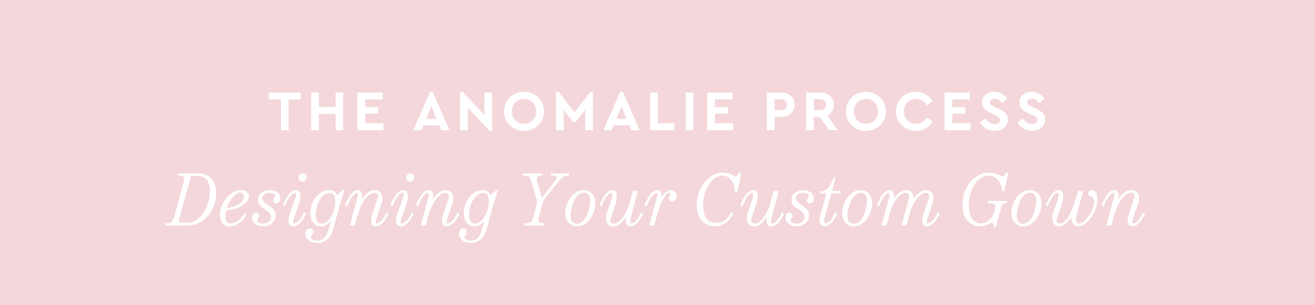 The Anomalie Process: Designing Your Custom Gown.