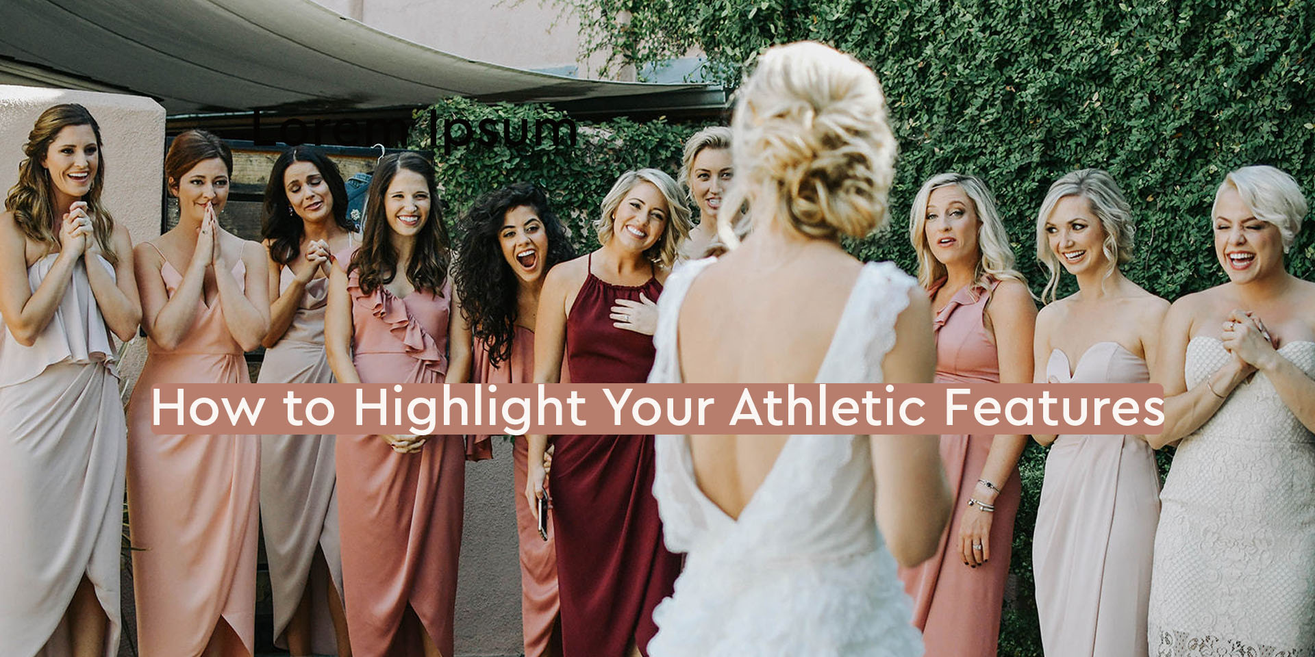 Leveraging Your Dress – Highlight Your Athletic Features.