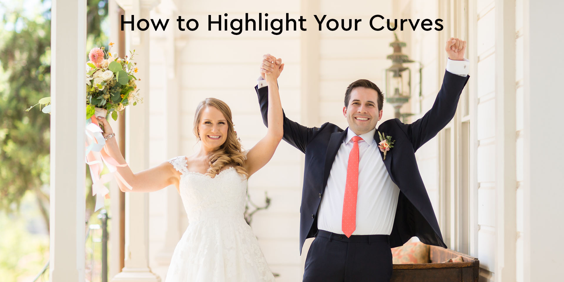 Leveraging Your Dress – Highlight Your Curves.